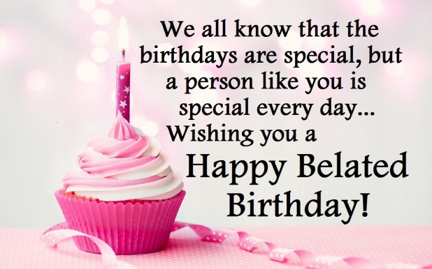 Belated Birthday Wishes – Late Wishes For A Beautiful Day
