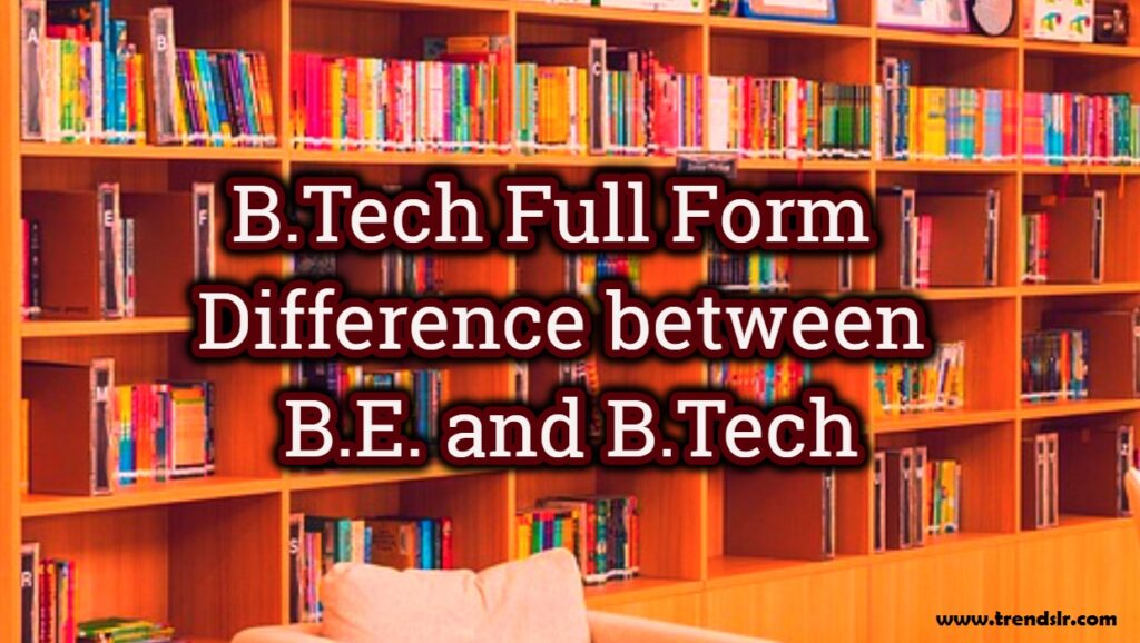 B.Tech Full Form - Difference between B.E. and B.Tech