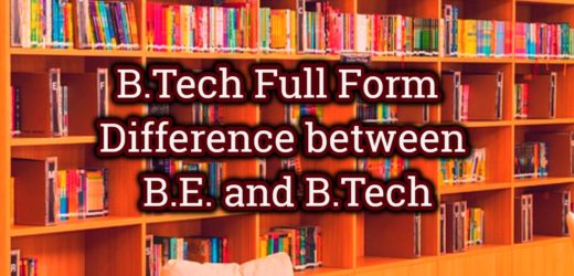 BTech Full Form – Difference between B.E. and B.Tech