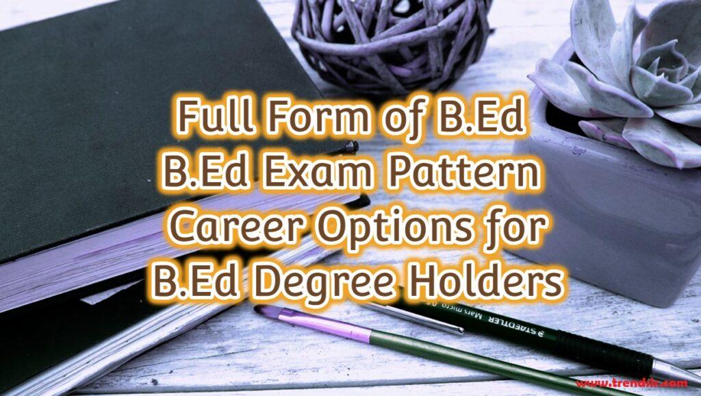 Full Form of B.Ed - Career Options for B.Ed Degree Holders