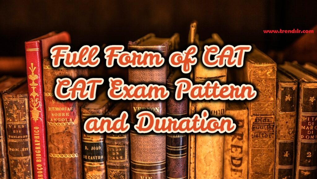 Full Form of CAT - CAT Exam Pattern and Duration