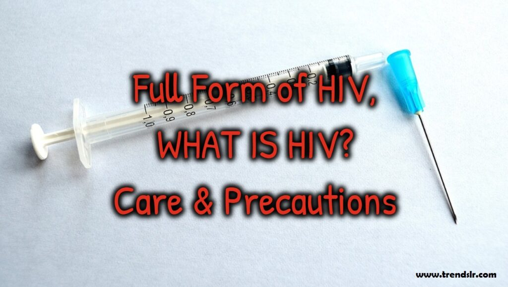 Full Form of HIV, WHAT IS HIV Care & Precautions