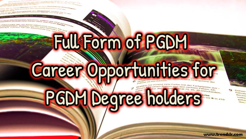Full Form of PGDM – Career Opportunities for PGDM Degree holders