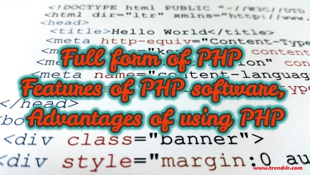 Full form of PHP, Features of PHP software, Advantages of using PHP