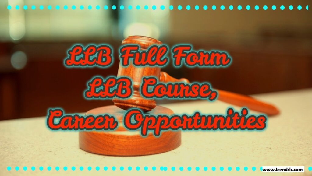 LLB Full Form - LLB Course, Career Opportunities