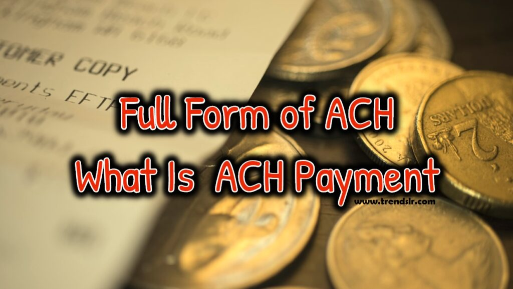 Full Form of ACH - What Is ACH Payment