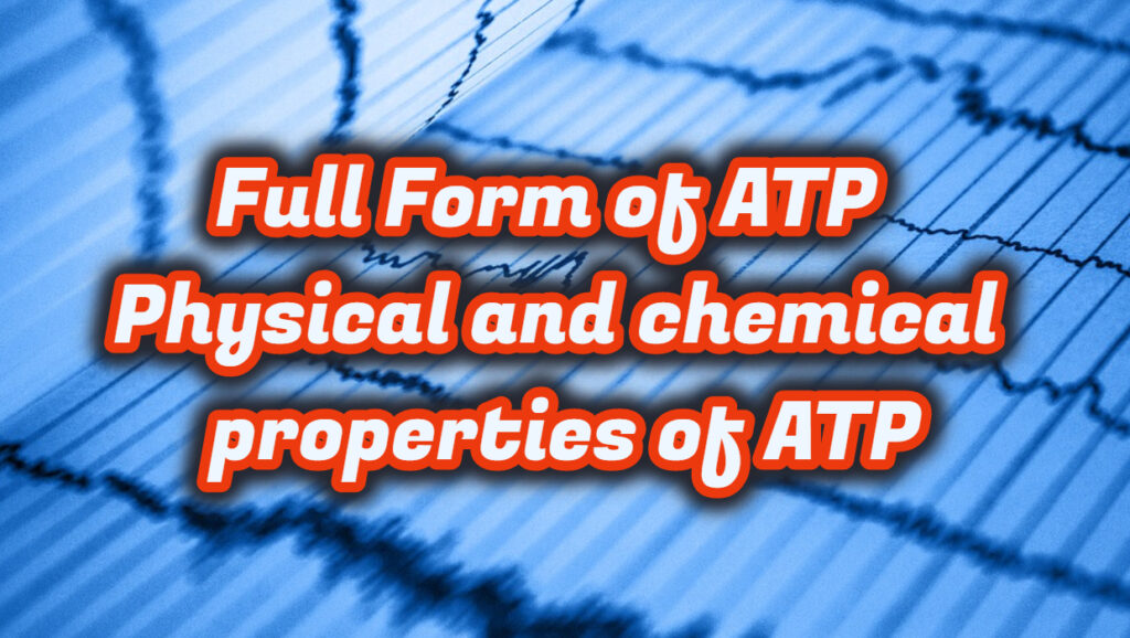 Full Form of ATP - Physical and chemical properties of ATP