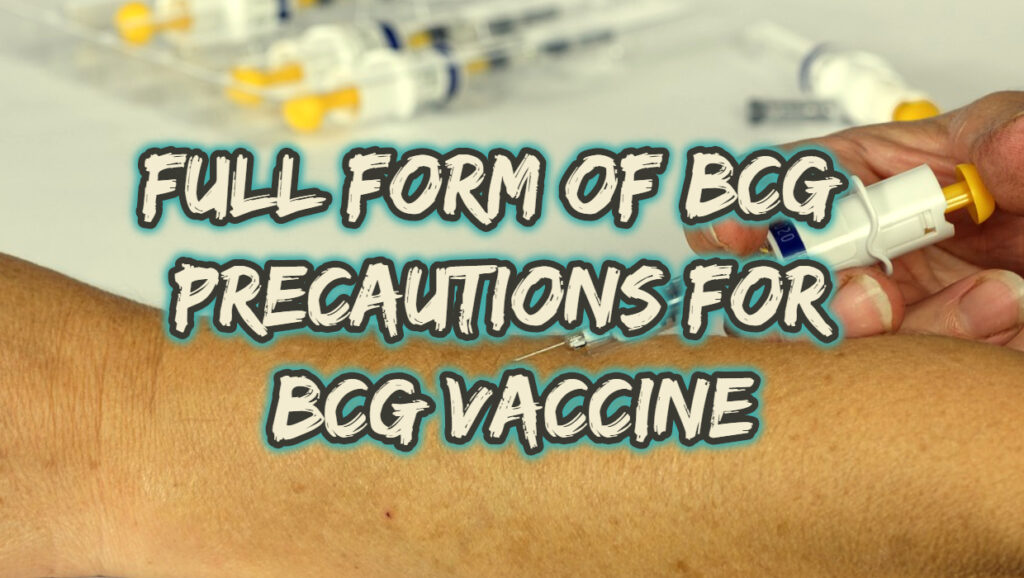 Full Form of BCG - Precautions for BCG Vaccine