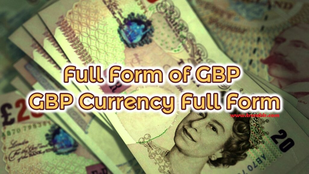 Full Form of GBP - GBP Currency Full Form