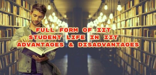 Full Form of IIT – Student Life In IIT – Advantages & Disadvantages