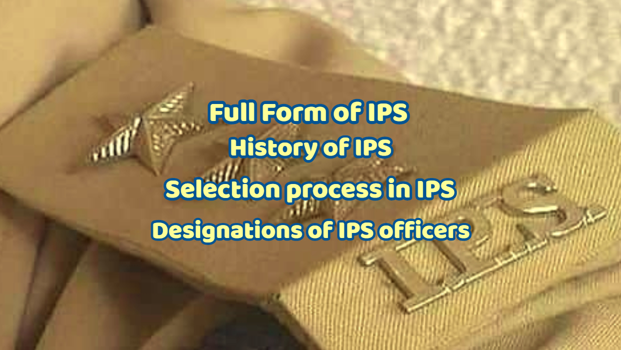 Full Form of IPS – History of IPS – Selection process in IPS
