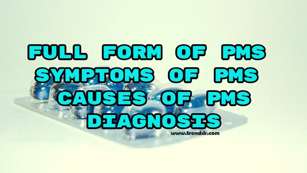 Full Form of PMS - Symptoms of PMS - Causes of PMS