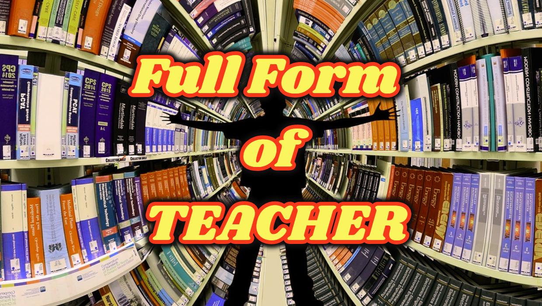 Full Form of TEACHER