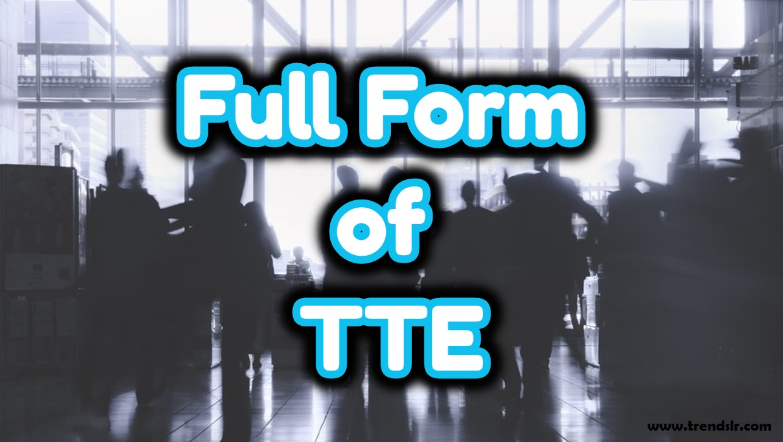 Full Form of TTE