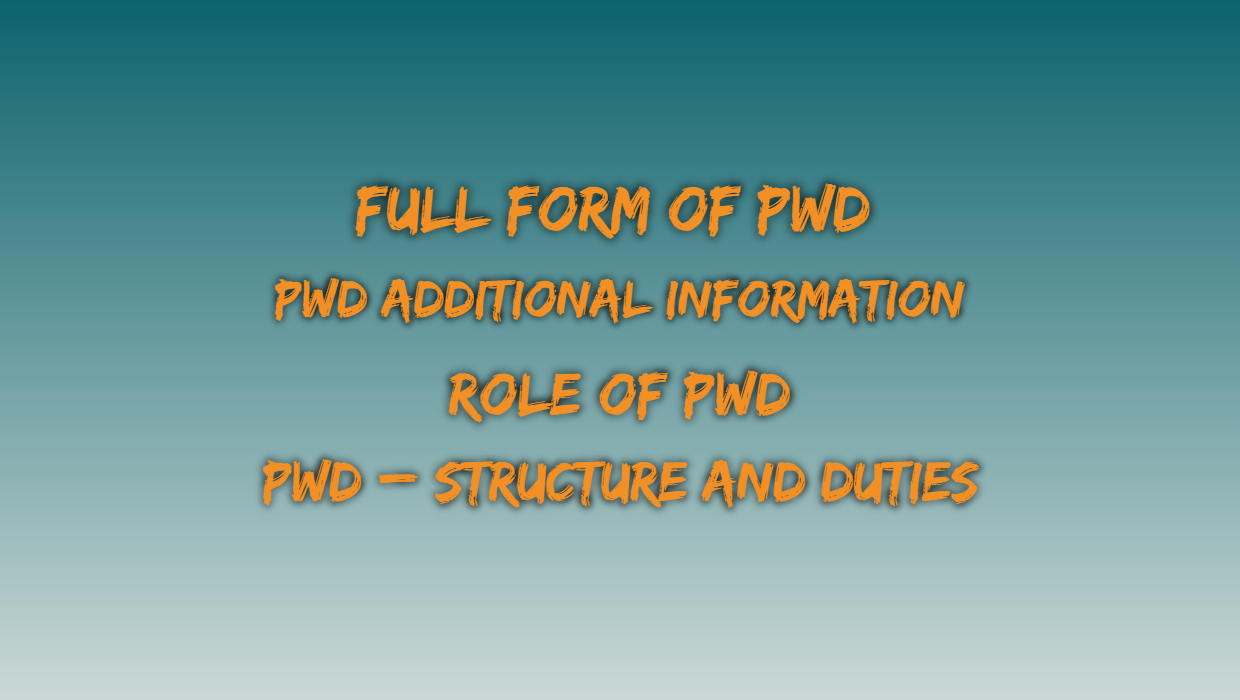 Full Form of PWD – Role of PWD – Additional Information