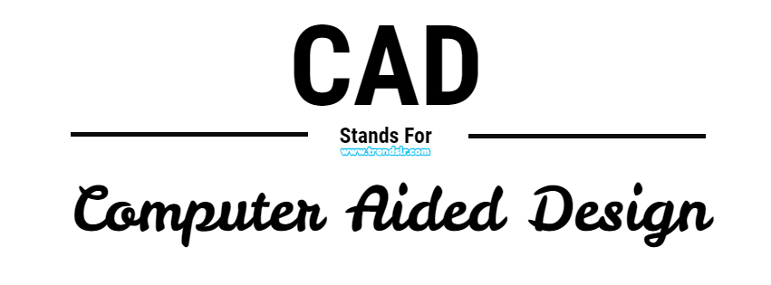 Full Form of CAD – History of CAD – Types of CAD