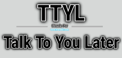 Full Form of TTYL